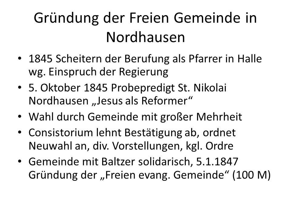Gründung der Freien Gemeinde in Nordhausen 1845 Scheitern der Berufung als Pfarrer in Halle wg. Einspruch der Regierung 5. Oktober 1845 Probepredigt S