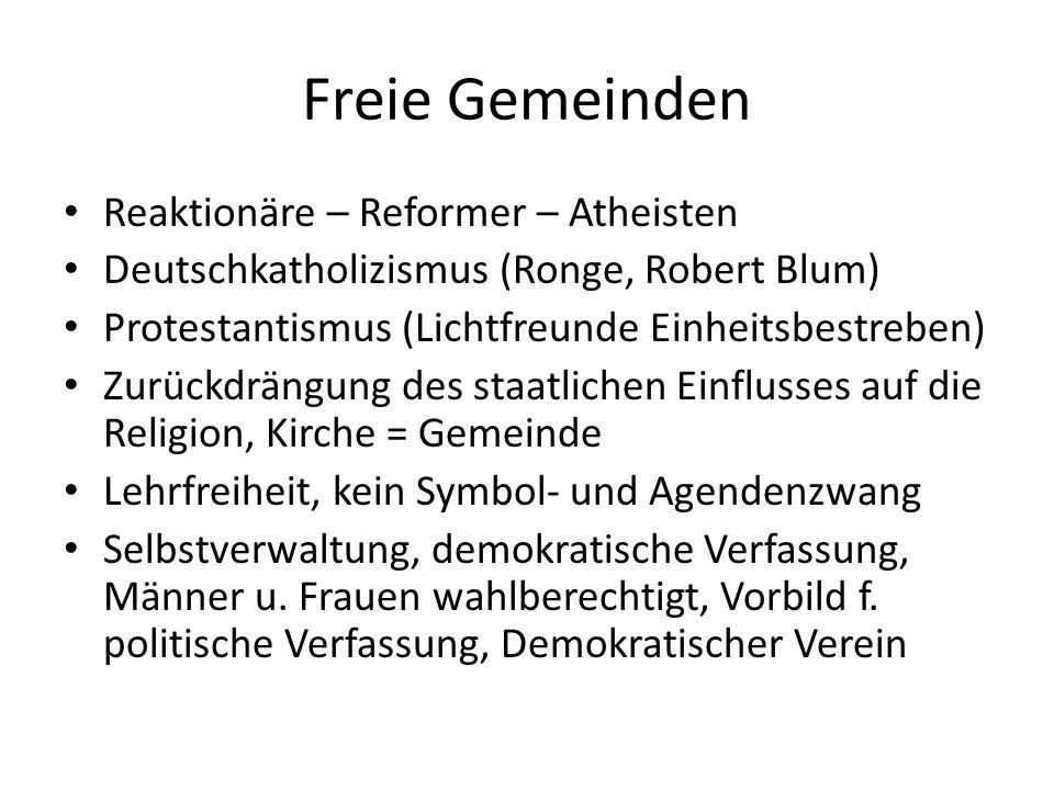 Freie Gemeinden Reaktionäre – Reformer – Atheisten Deutschkatholizismus (Ronge, Robert Blum) Protestantismus (Lichtfreunde Einheitsbestreben) Zurückdr