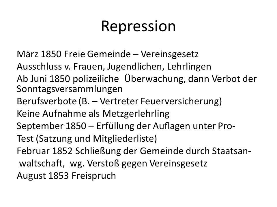 Repression März 1850 Freie Gemeinde – Vereinsgesetz Ausschluss v. Frauen, Jugendlichen, Lehrlingen Ab Juni 1850 polizeiliche Überwachung, dann Verbot