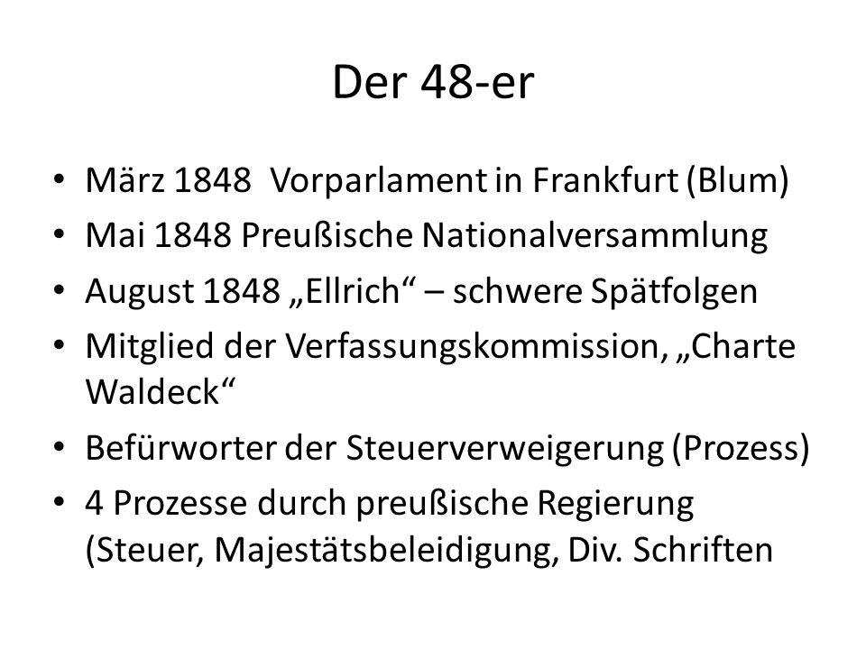 """Der 48-er März 1848 Vorparlament in Frankfurt (Blum) Mai 1848 Preußische Nationalversammlung August 1848 """"Ellrich"""" – schwere Spätfolgen Mitglied der V"""