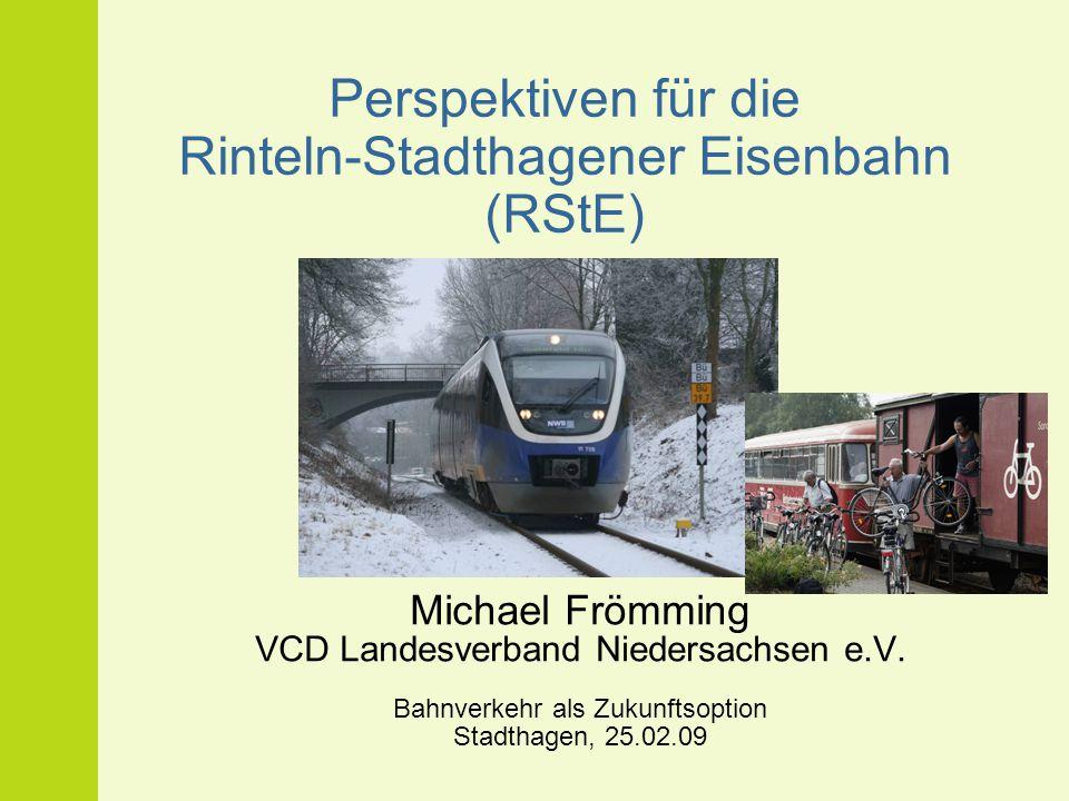 Perspektiven für die Rinteln-Stadthagener Eisenbahn (RStE) Michael Frömming VCD Landesverband Niedersachsen e.V. Bahnverkehr als Zukunftsoption Stadth