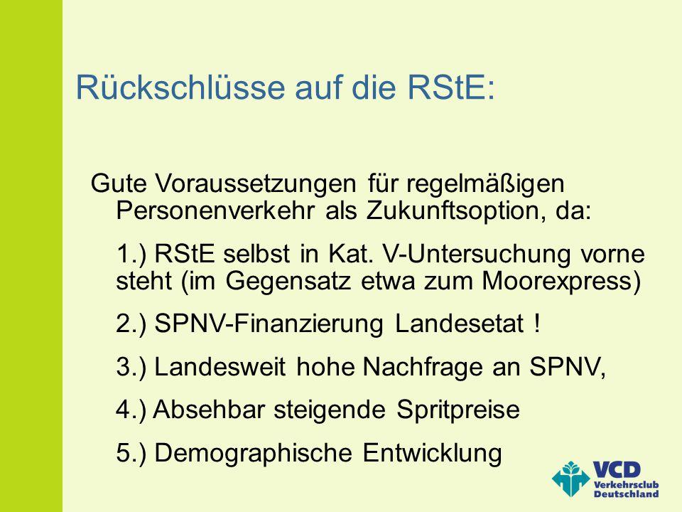 Rückschlüsse auf die RStE: Gute Voraussetzungen für regelmäßigen Personenverkehr als Zukunftsoption, da: 1.) RStE selbst in Kat. V-Untersuchung vorne