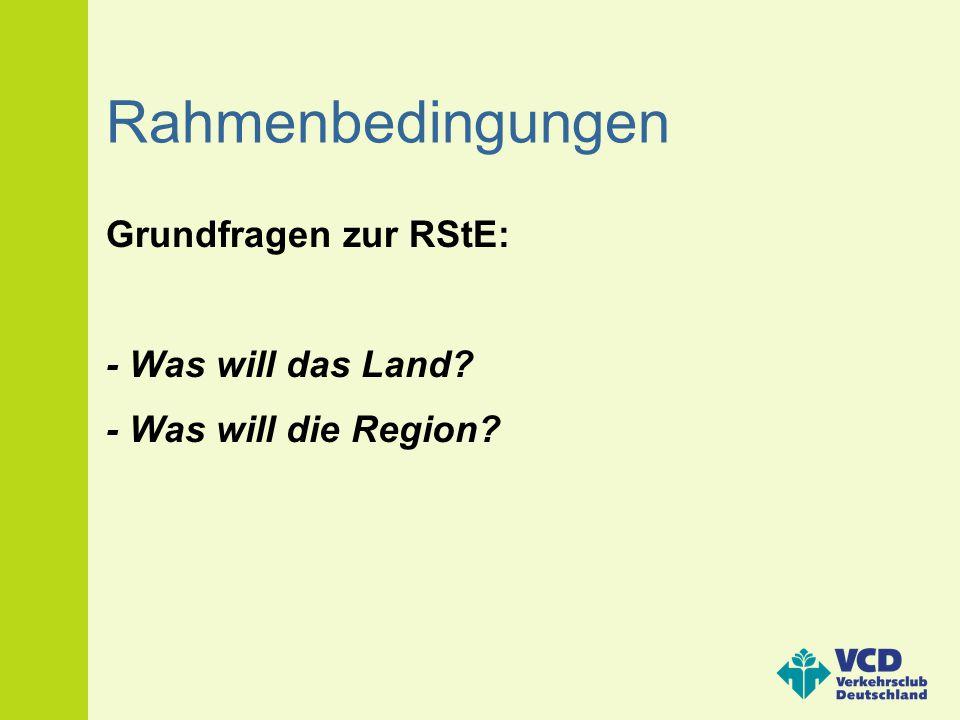 Rahmenbedingungen Grundfragen zur RStE: - Was will das Land? - Was will die Region?