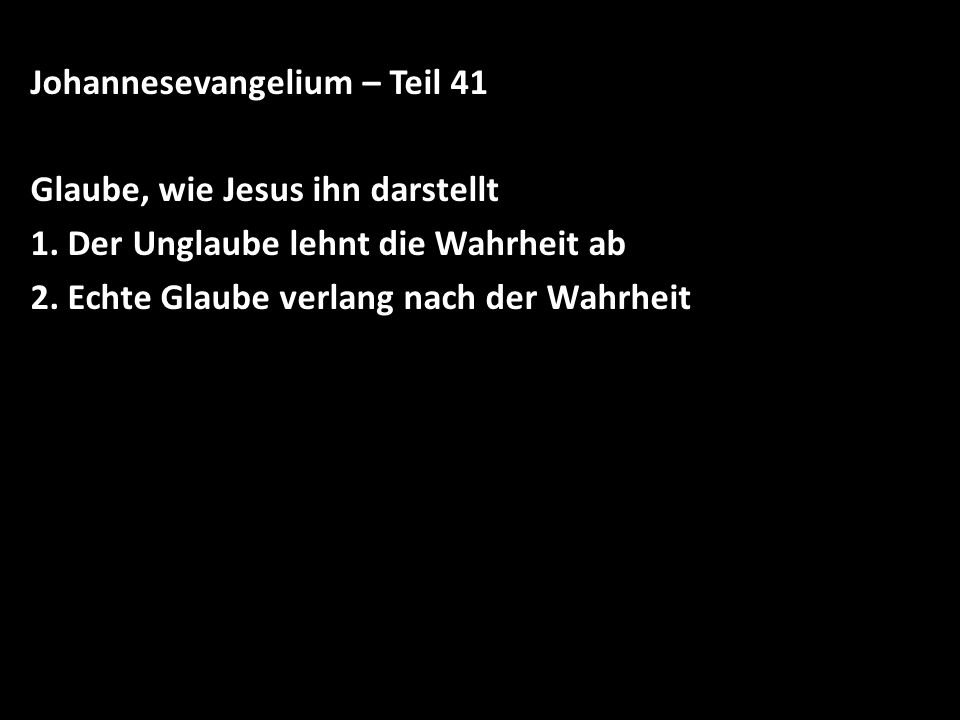 Johannesevangelium – Teil 41 Glaube, wie Jesus ihn darstellt 1.