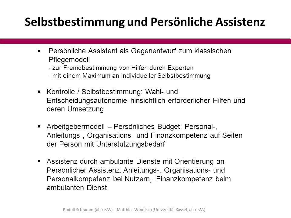  Persönliche Assistent als Gegenentwurf zum klassischen Pflegemodell - zur Fremdbestimmung von Hilfen durch Experten - mit einem Maximum an individue