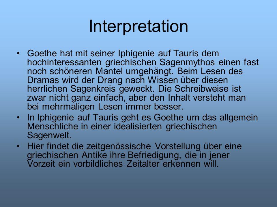 Interpretation Goethe hat mit seiner Iphigenie auf Tauris dem hochinteressanten griechischen Sagenmythos einen fast noch schöneren Mantel umgehängt. B
