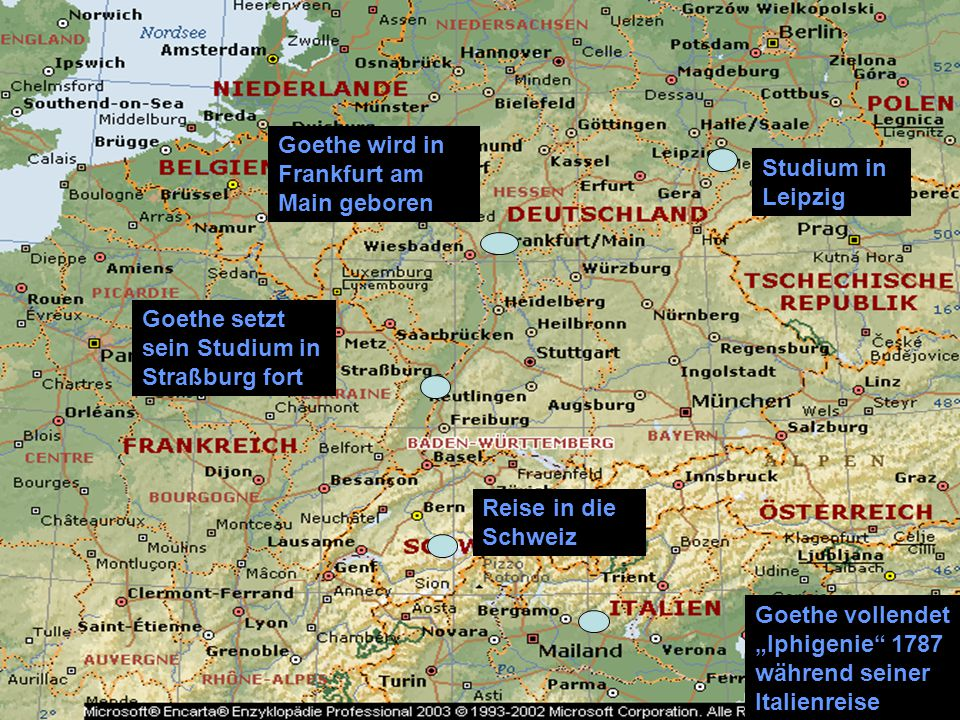 """Goethe wird in Frankfurt am Main geboren Studium in Leipzig Goethe setzt sein Studium in Straßburg fort Reise in die Schweiz Goethe vollendet """"Iphigen"""