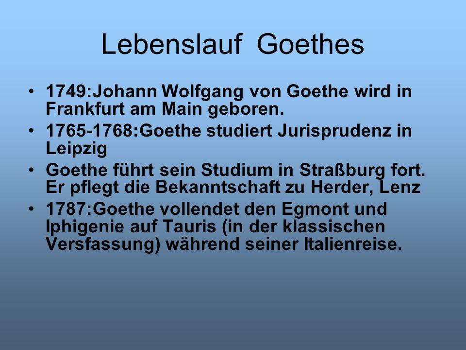 Lebenslauf Goethes 1749:Johann Wolfgang von Goethe wird in Frankfurt am Main geboren. 1765-1768:Goethe studiert Jurisprudenz in Leipzig Goethe führt s