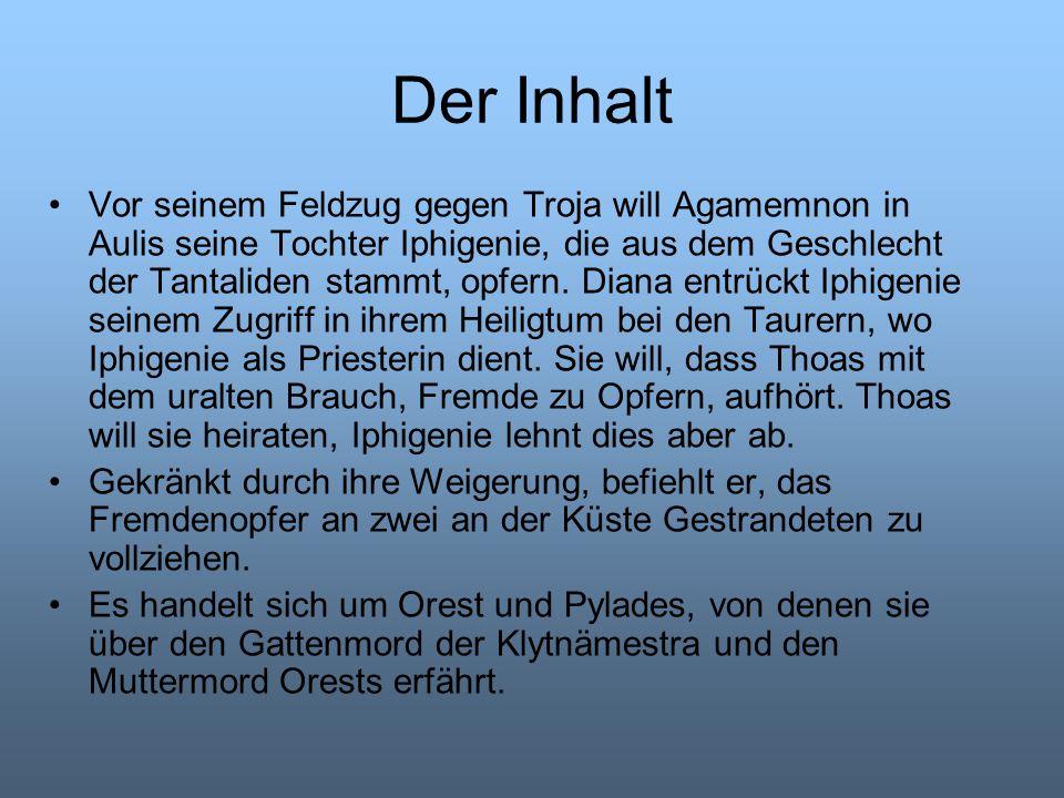 Der Inhalt Vor seinem Feldzug gegen Troja will Agamemnon in Aulis seine Tochter Iphigenie, die aus dem Geschlecht der Tantaliden stammt, opfern. Diana