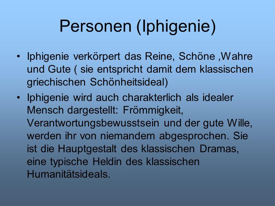Personen (Iphigenie) Iphigenie verkörpert das Reine, Schöne,Wahre und Gute ( sie entspricht damit dem klassischen griechischen Schönheitsideal) Iphige