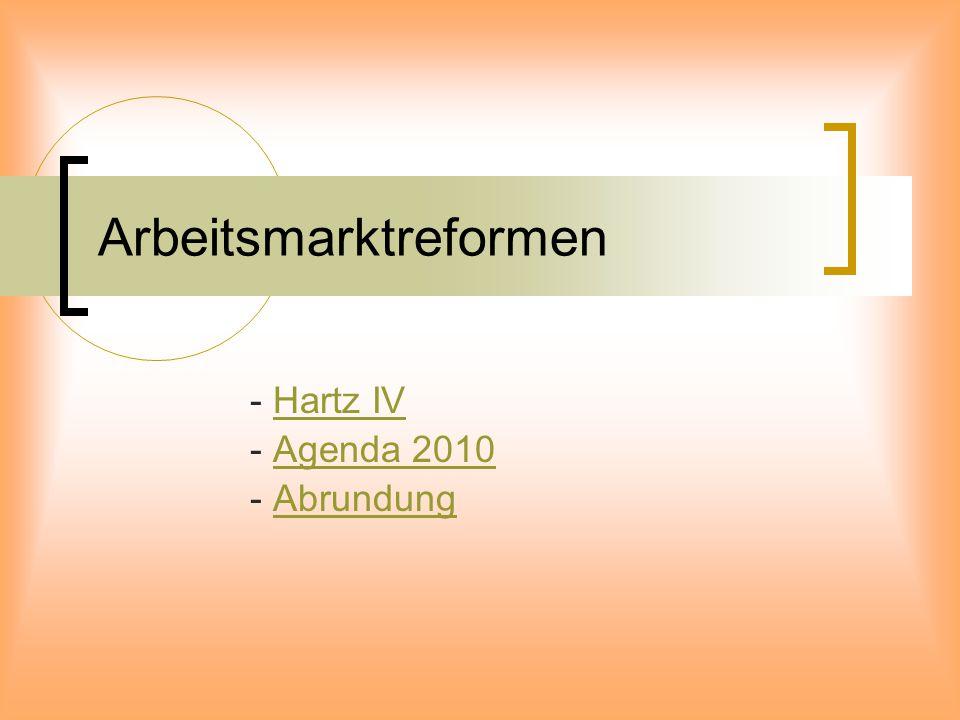 Arbeitsmarktreformen - Hartz IVHartz IV - Agenda 2010Agenda 2010 - AbrundungAbrundung