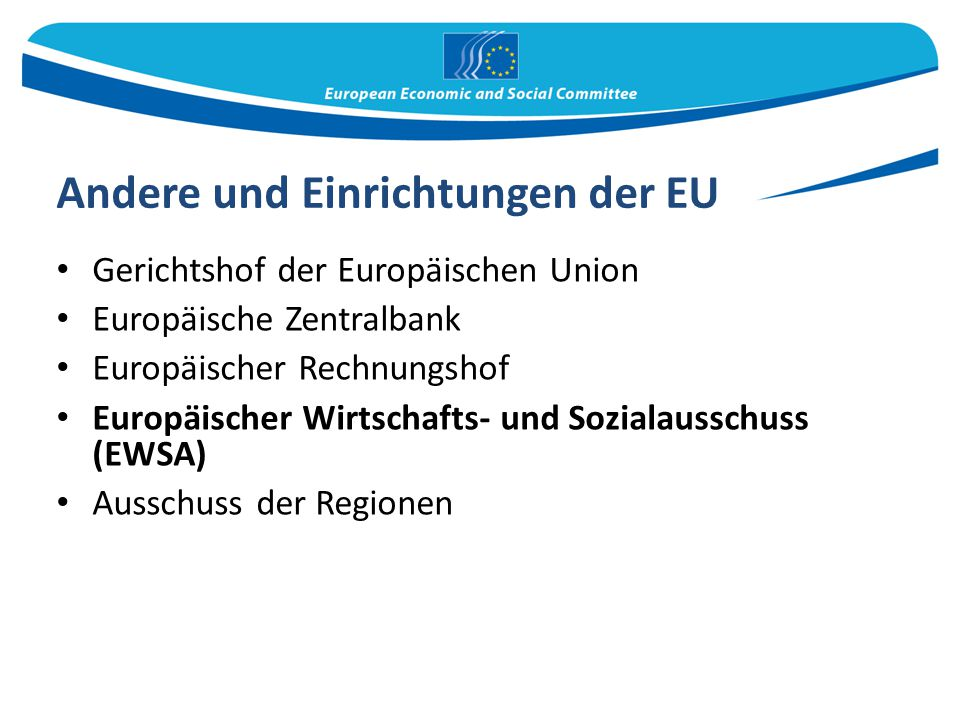 Andere und Einrichtungen der EU Gerichtshof der Europäischen Union Europäische Zentralbank Europäischer Rechnungshof Europäischer Wirtschafts- und Soz