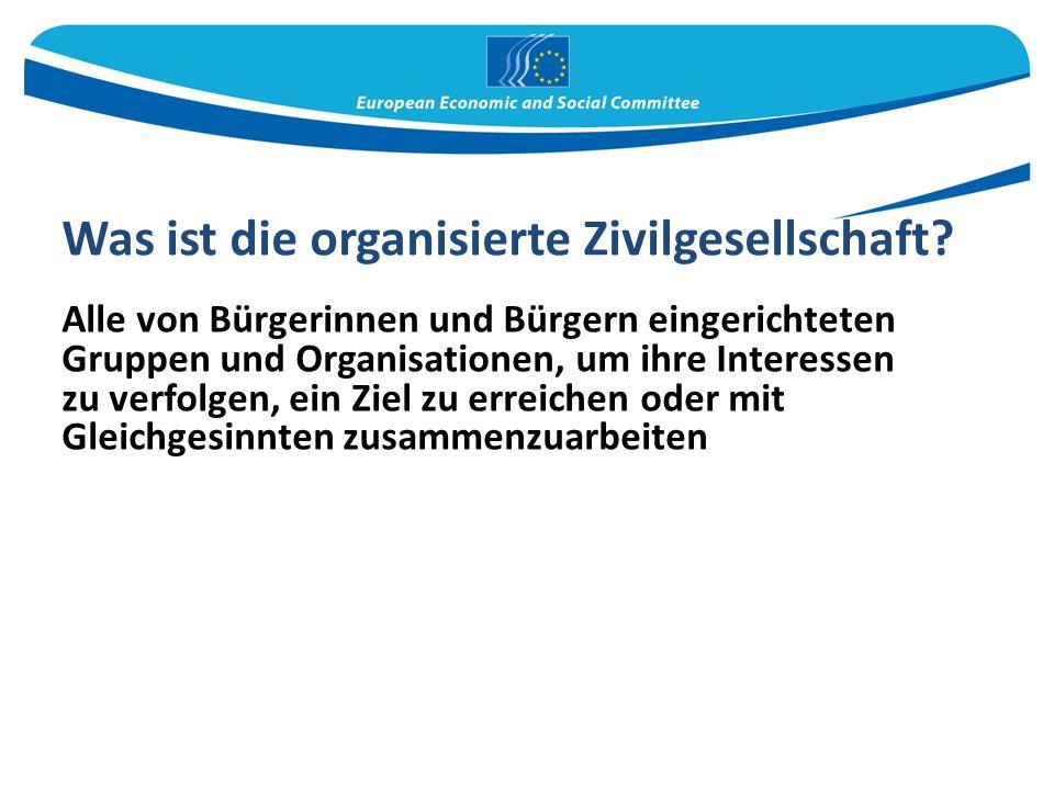 Was ist die organisierte Zivilgesellschaft? Alle von Bürgerinnen und Bürgern eingerichteten Gruppen und Organisationen, um ihre Interessen zu verfolge