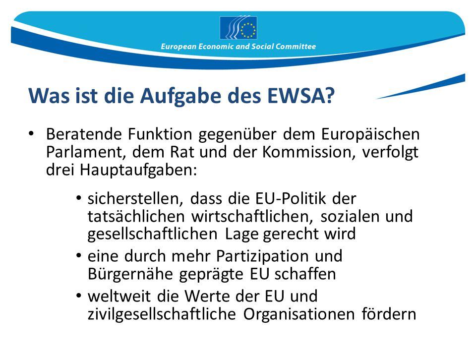 Was ist die Aufgabe des EWSA? Beratende Funktion gegenüber dem Europäischen Parlament, dem Rat und der Kommission, verfolgt drei Hauptaufgaben: sicher