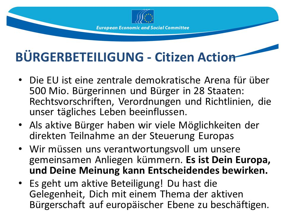 Die EU ist eine zentrale demokratische Arena für über 500 Mio. Bürgerinnen und Bürger in 28 Staaten: Rechtsvorschriften, Verordnungen und Richtlinien,