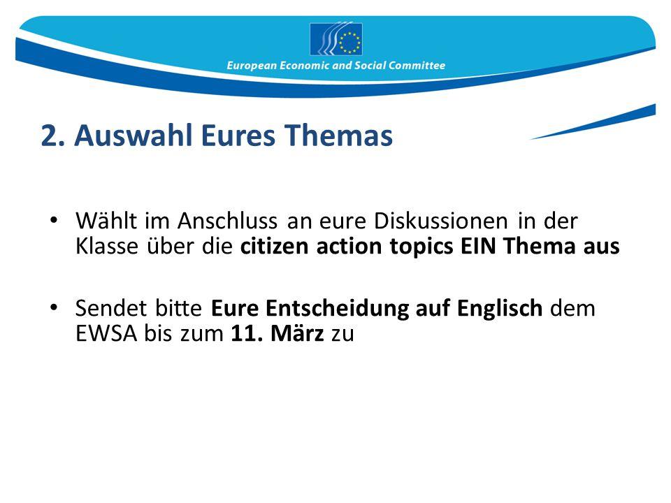 2. Auswahl Eures Themas Wählt im Anschluss an eure Diskussionen in der Klasse über die citizen action topics EIN Thema aus Sendet bitte Eure Entscheid