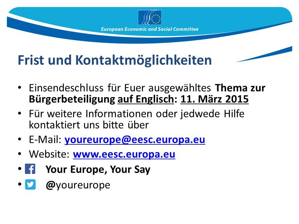 Frist und Kontaktmöglichkeiten Einsendeschluss für Euer ausgewähltes Thema zur Bürgerbeteiligung auf Englisch: 11. März 2015 Für weitere Informationen