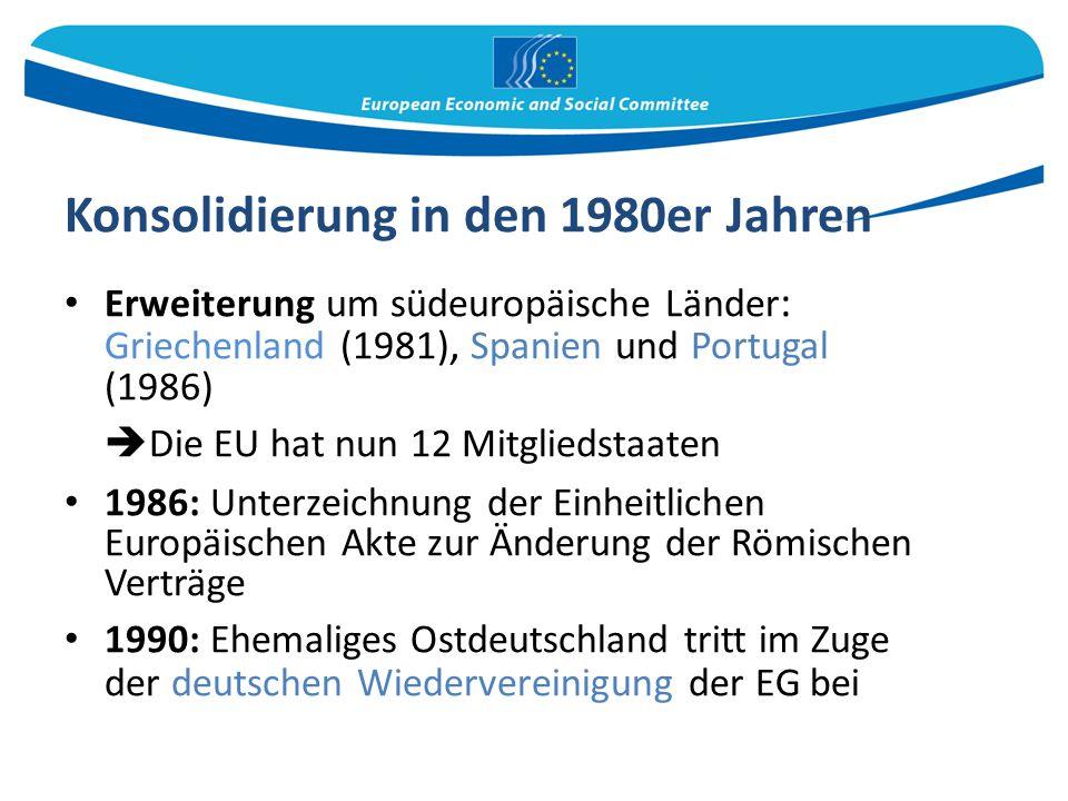 Konsolidierung in den 1980er Jahren Erweiterung um südeuropäische Länder : Griechenland (1981), Spanien und Portugal (1986)  Die EU hat nun 12 Mitgli