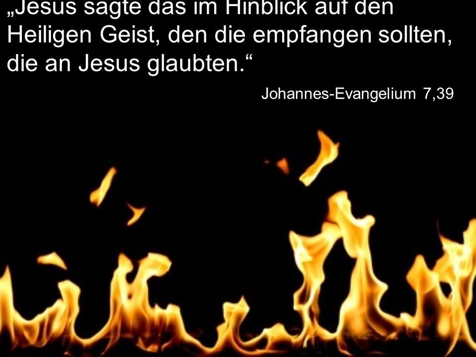 """Johannes-Evangelium 7,39 """"Jesus sagte das im Hinblick auf den Heiligen Geist, den die empfangen sollten, die an Jesus glaubten."""