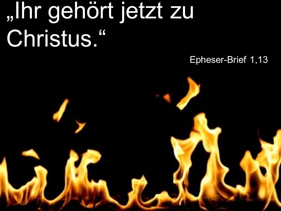 """Epheser-Brief 1,13 """"Ihr gehört jetzt zu Christus."""