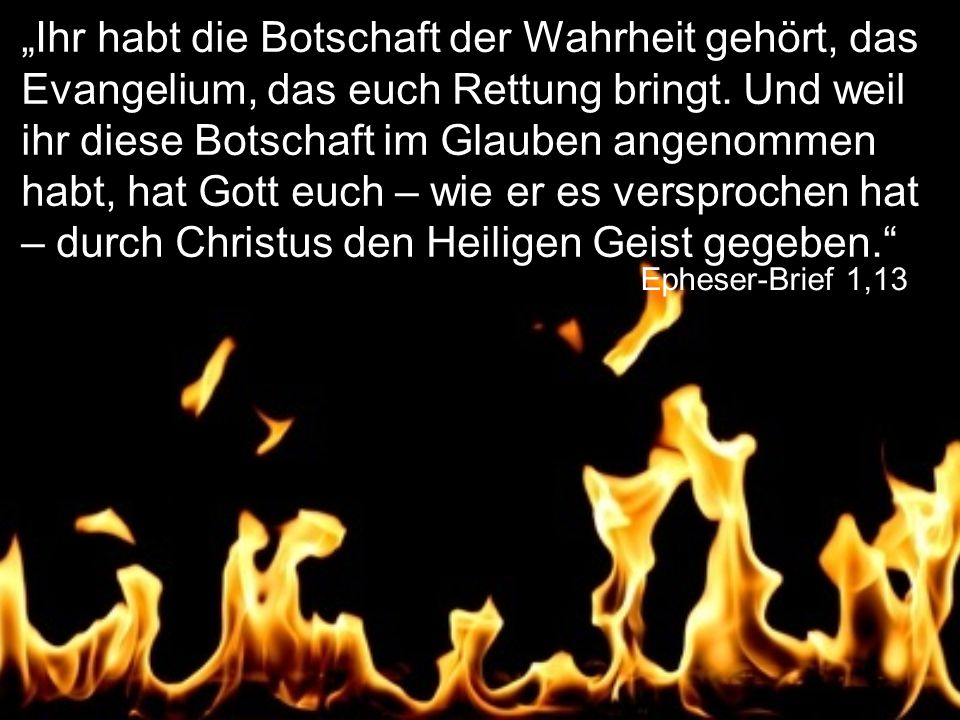 """Epheser-Brief 1,13 """"Ihr habt die Botschaft der Wahrheit gehört, das Evangelium, das euch Rettung bringt."""