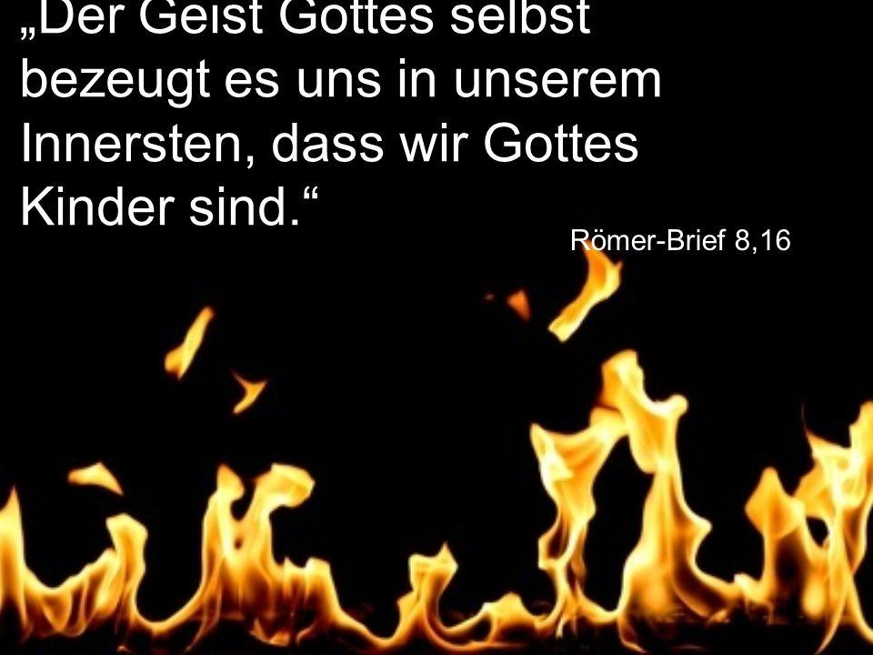 """Römer-Brief 8,16 """"Der Geist Gottes selbst bezeugt es uns in unserem Innersten, dass wir Gottes Kinder sind."""