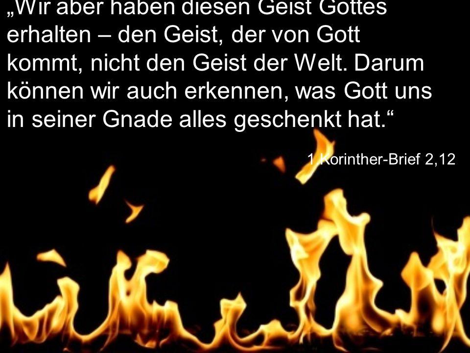 """1.Korinther-Brief 2,12 """"Wir aber haben diesen Geist Gottes erhalten – den Geist, der von Gott kommt, nicht den Geist der Welt."""