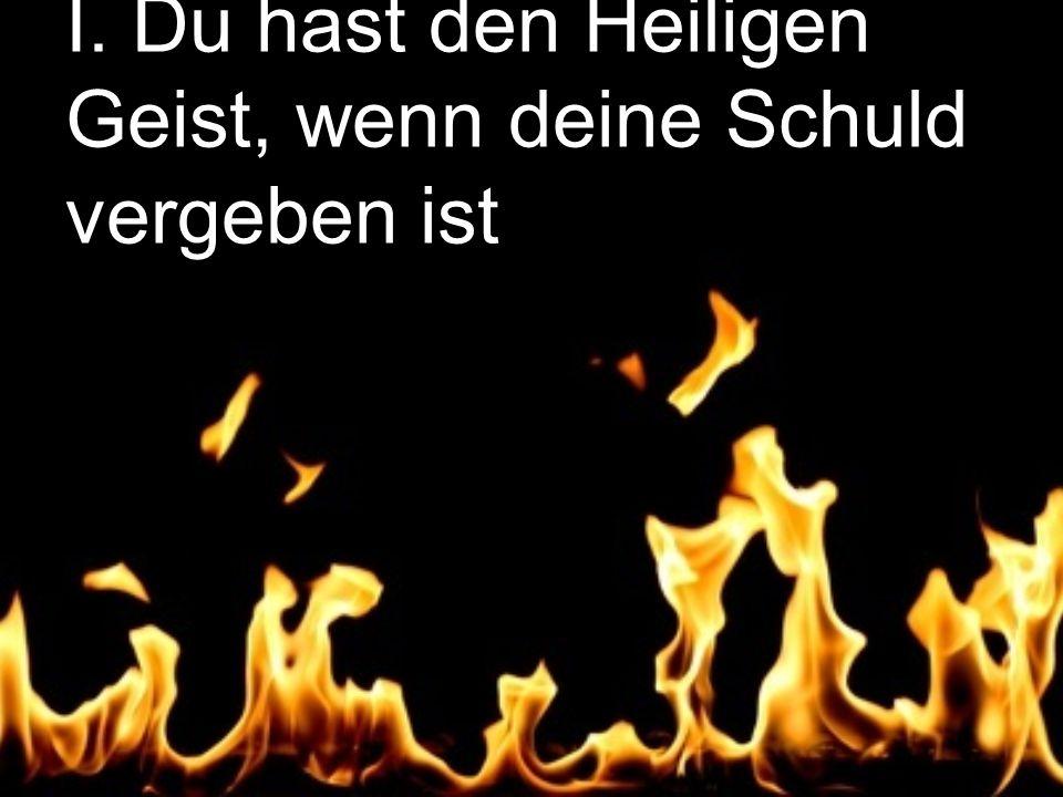 I. Du hast den Heiligen Geist, wenn deine Schuld vergeben ist