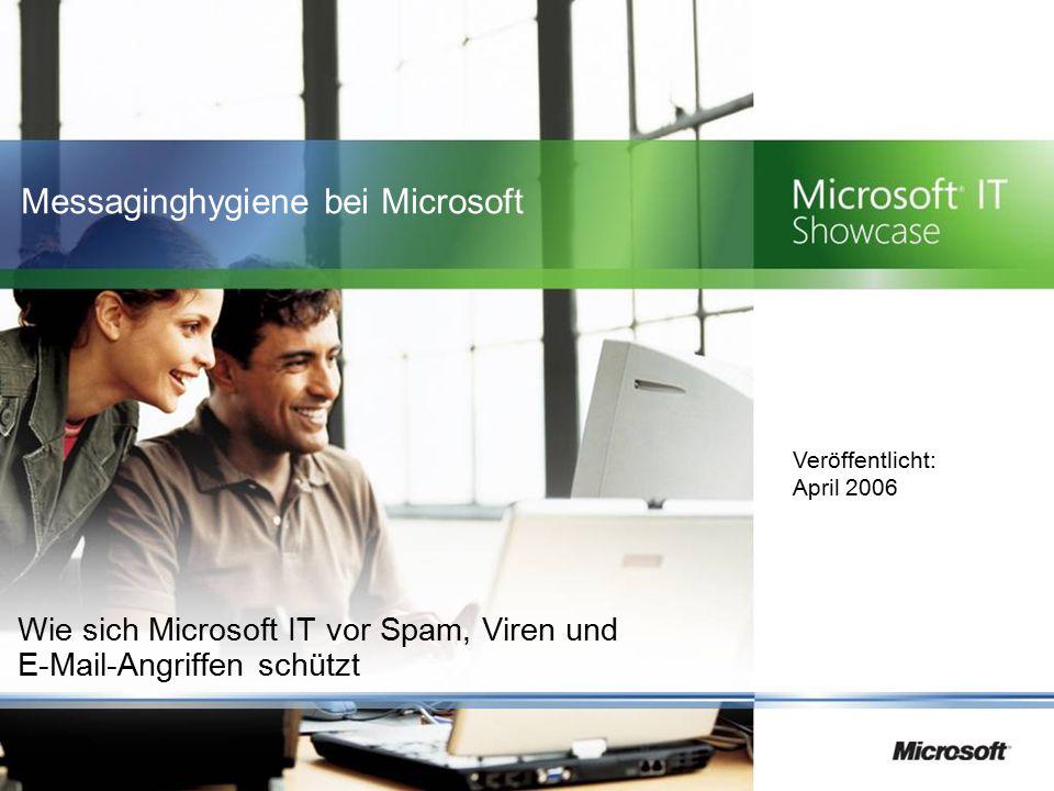 Messaginghygiene bei Microsoft Wie sich Microsoft IT vor Spam, Viren und E-Mail-Angriffen schützt Veröffentlicht: April 2006