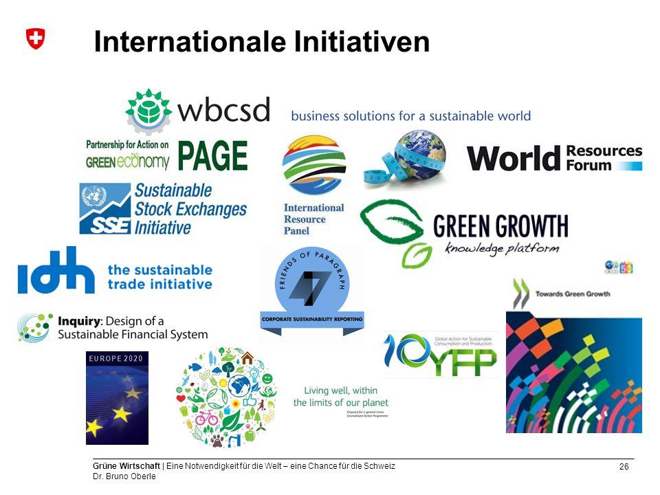 26 Grüne Wirtschaft | Eine Notwendigkeit für die Welt – eine Chance für die Schweiz Dr. Bruno Oberle Internationale Initiativen