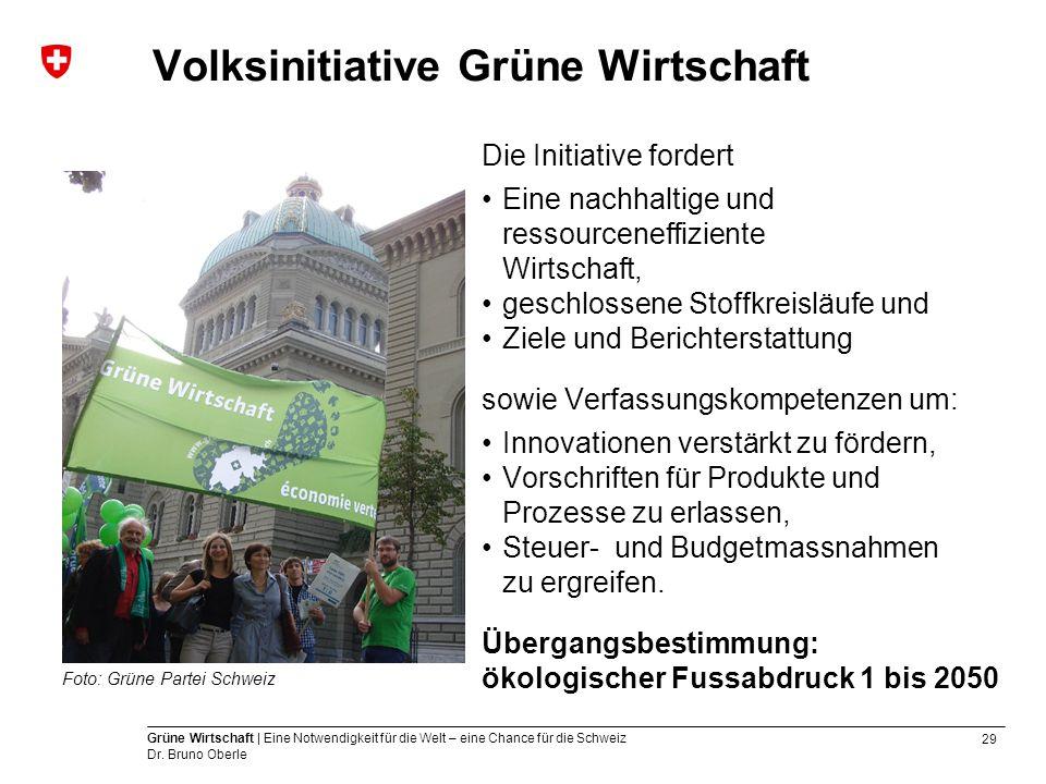 29 Grüne Wirtschaft | Eine Notwendigkeit für die Welt – eine Chance für die Schweiz Dr. Bruno Oberle Die Initiative fordert Eine nachhaltige und resso