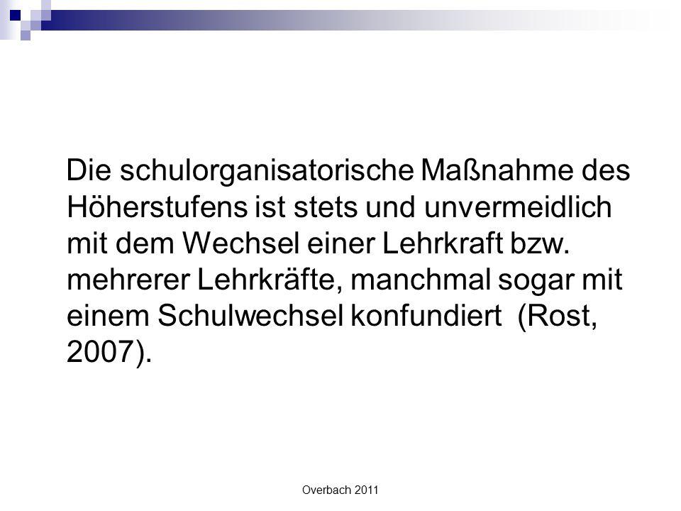 Overbach 2011 Die schulorganisatorische Maßnahme des Höherstufens ist stets und unvermeidlich mit dem Wechsel einer Lehrkraft bzw. mehrerer Lehrkräfte