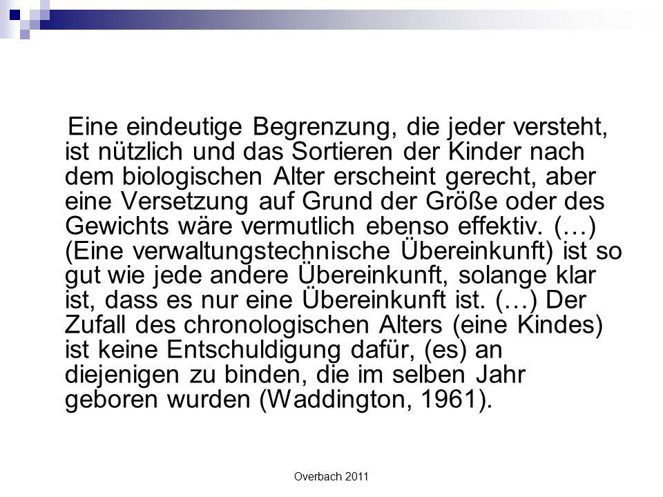 Overbach 2011 Unter dieser Perspektive wird die häufig verordnete Notlösung des Klassen- Überspringens fragwürdig.