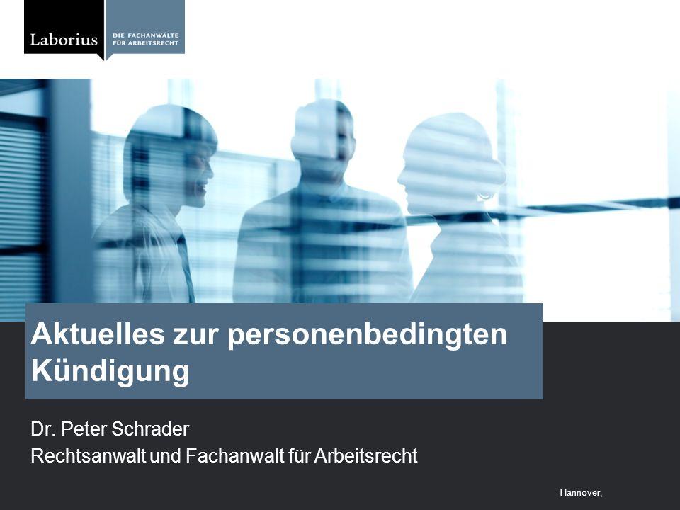 Hannover, Aktuelles zur personenbedingten Kündigung Dr. Peter Schrader Rechtsanwalt und Fachanwalt für Arbeitsrecht