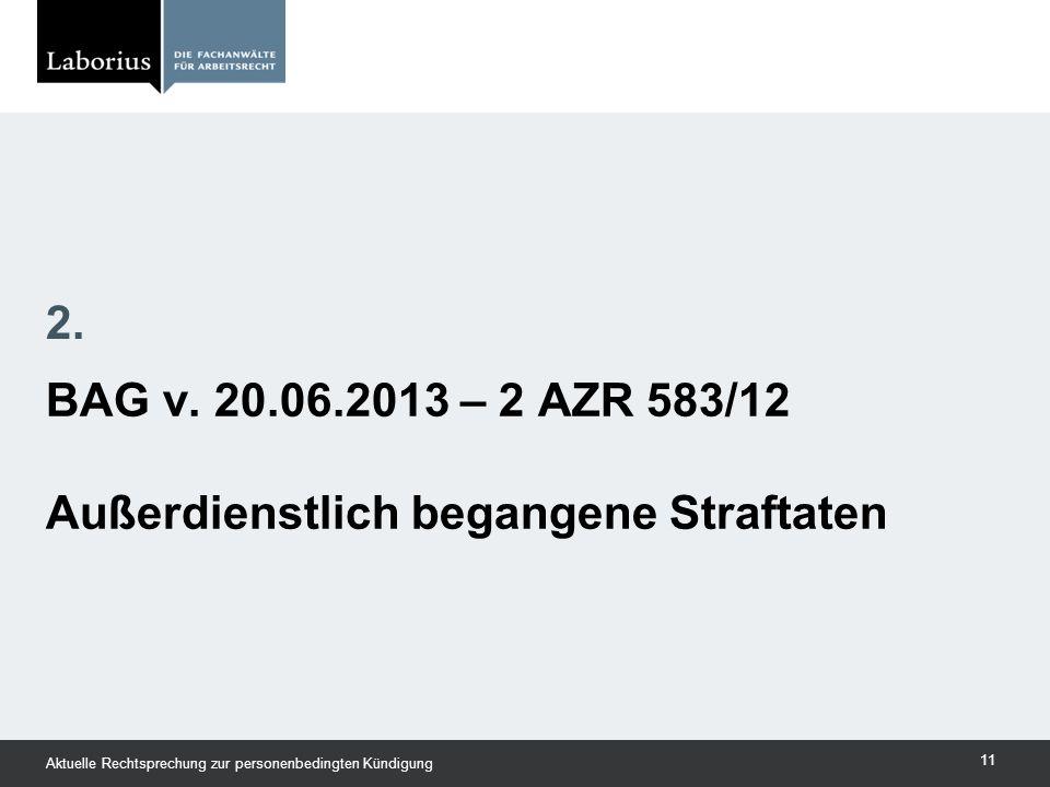 BAG v. 20.06.2013 – 2 AZR 583/12 Außerdienstlich begangene Straftaten 2. Aktuelle Rechtsprechung zur personenbedingten Kündigung 11