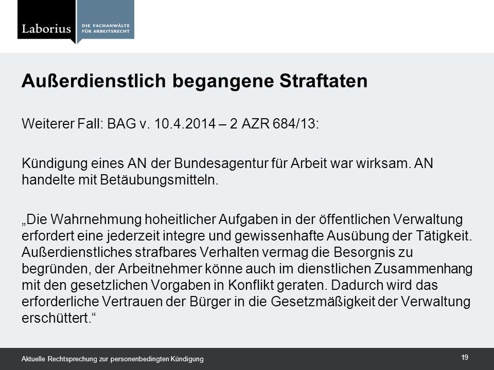 """Weiterer Fall: BAG v. 10.4.2014 – 2 AZR 684/13: Kündigung eines AN der Bundesagentur für Arbeit war wirksam. AN handelte mit Betäubungsmitteln. """"Die W"""
