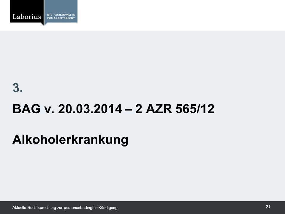 BAG v. 20.03.2014 – 2 AZR 565/12 Alkoholerkrankung 3. Aktuelle Rechtsprechung zur personenbedingten Kündigung 21