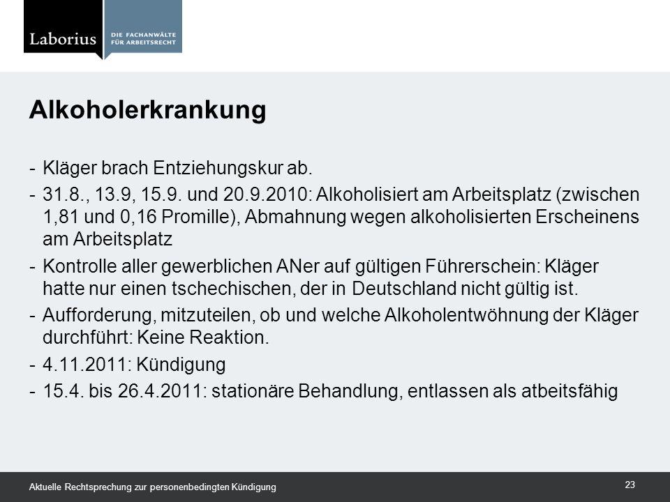 -Kläger brach Entziehungskur ab. -31.8., 13.9, 15.9. und 20.9.2010: Alkoholisiert am Arbeitsplatz (zwischen 1,81 und 0,16 Promille), Abmahnung wegen a