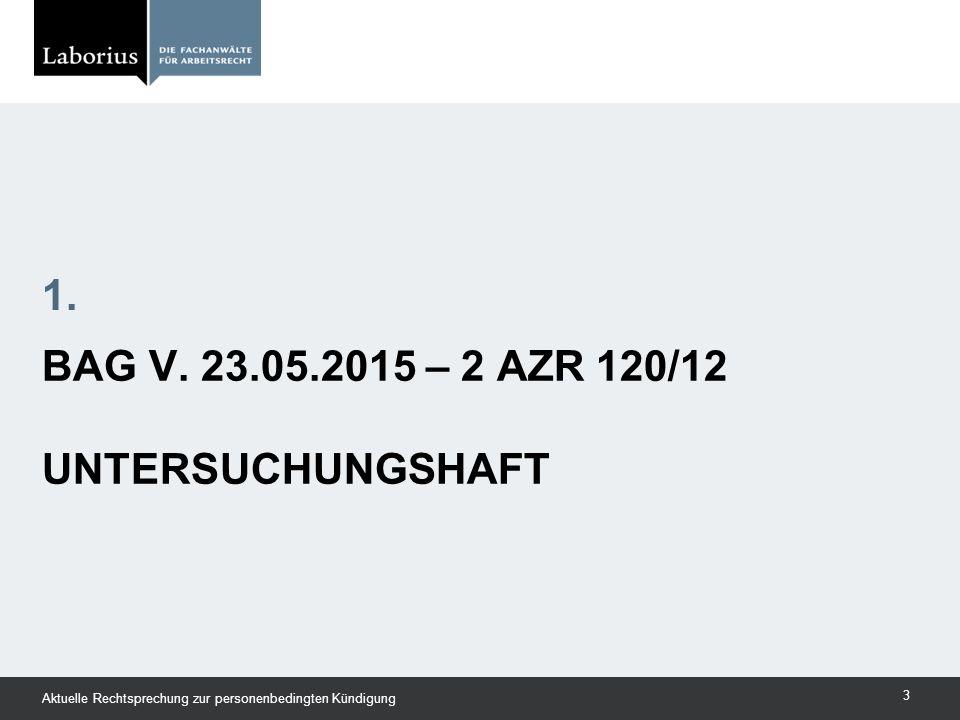 BAG V. 23.05.2015 – 2 AZR 120/12 UNTERSUCHUNGSHAFT 1. Aktuelle Rechtsprechung zur personenbedingten Kündigung 3