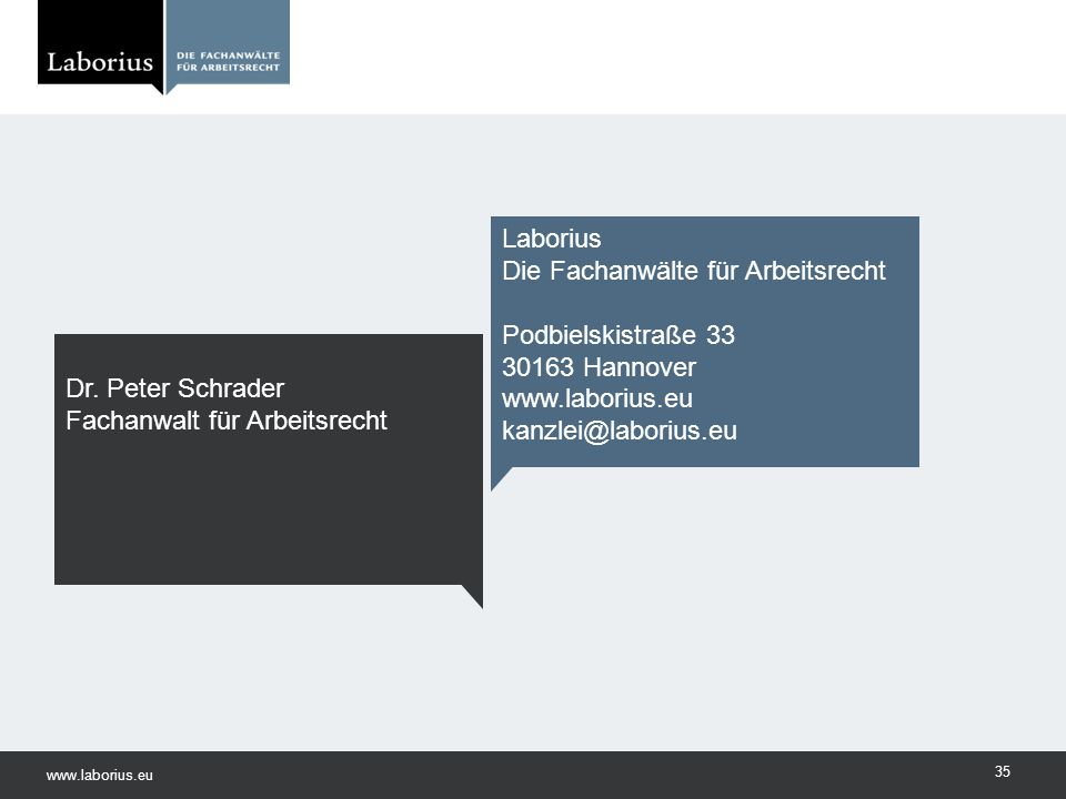 www.laborius.eu 35 Laborius Die Fachanwälte für Arbeitsrecht Podbielskistraße 33 30163 Hannover www.laborius.eu kanzlei@laborius.eu Dr. Peter Schrader