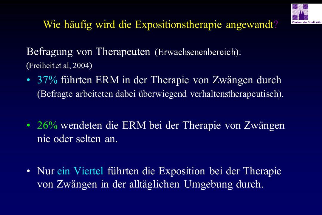 Wie häufig wird die Expositionstherapie angewandt? Befragung von Therapeuten (Erwachsenenbereich): (Freiheit et al, 2004) 37% führten ERM in der Thera