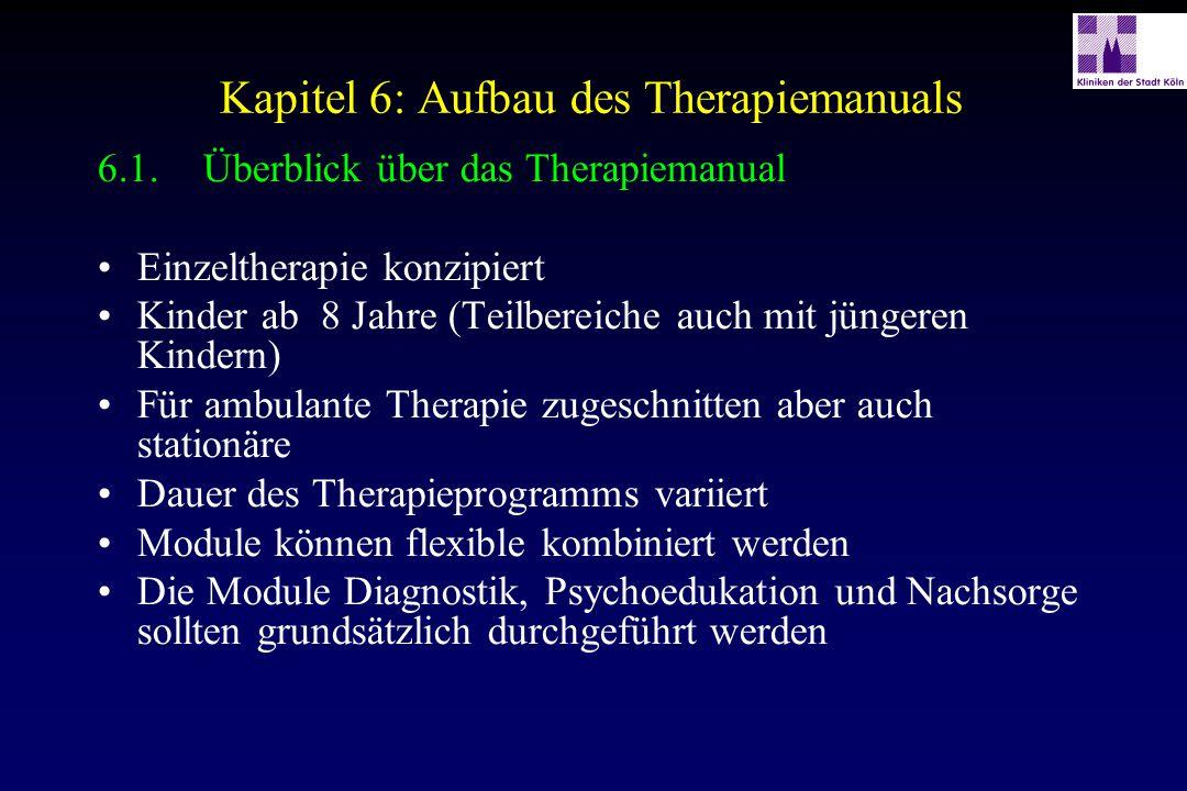 Kapitel 6: Aufbau des Therapiemanuals 6.1.Überblick über das Therapiemanual Einzeltherapie konzipiert Kinder ab 8 Jahre (Teilbereiche auch mit jüngere