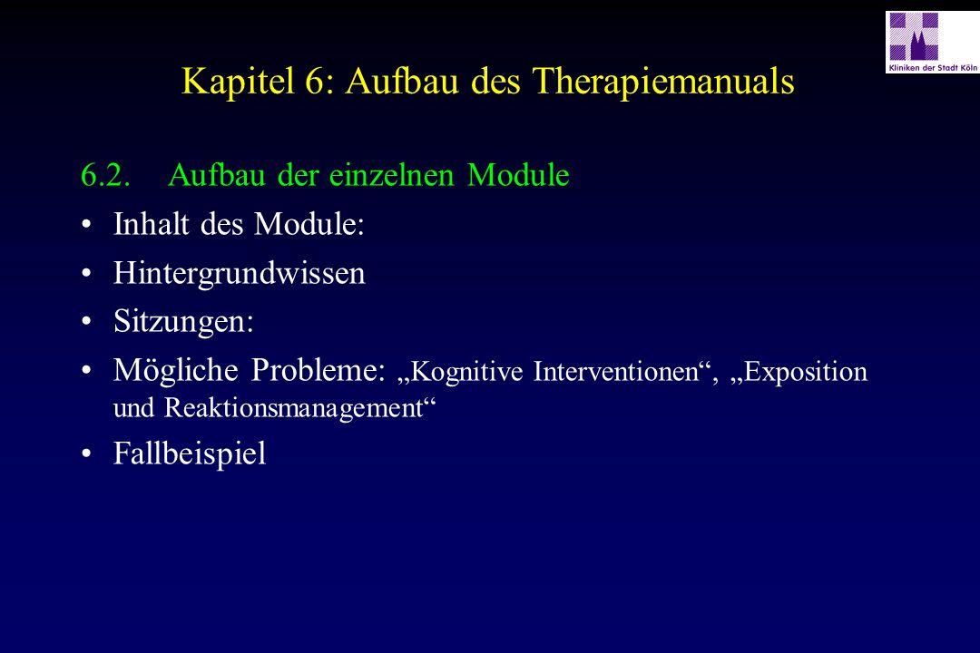 """Kapitel 6: Aufbau des Therapiemanuals 6.2.Aufbau der einzelnen Module Inhalt des Module: Hintergrundwissen Sitzungen: Mögliche Probleme: """"Kognitive In"""