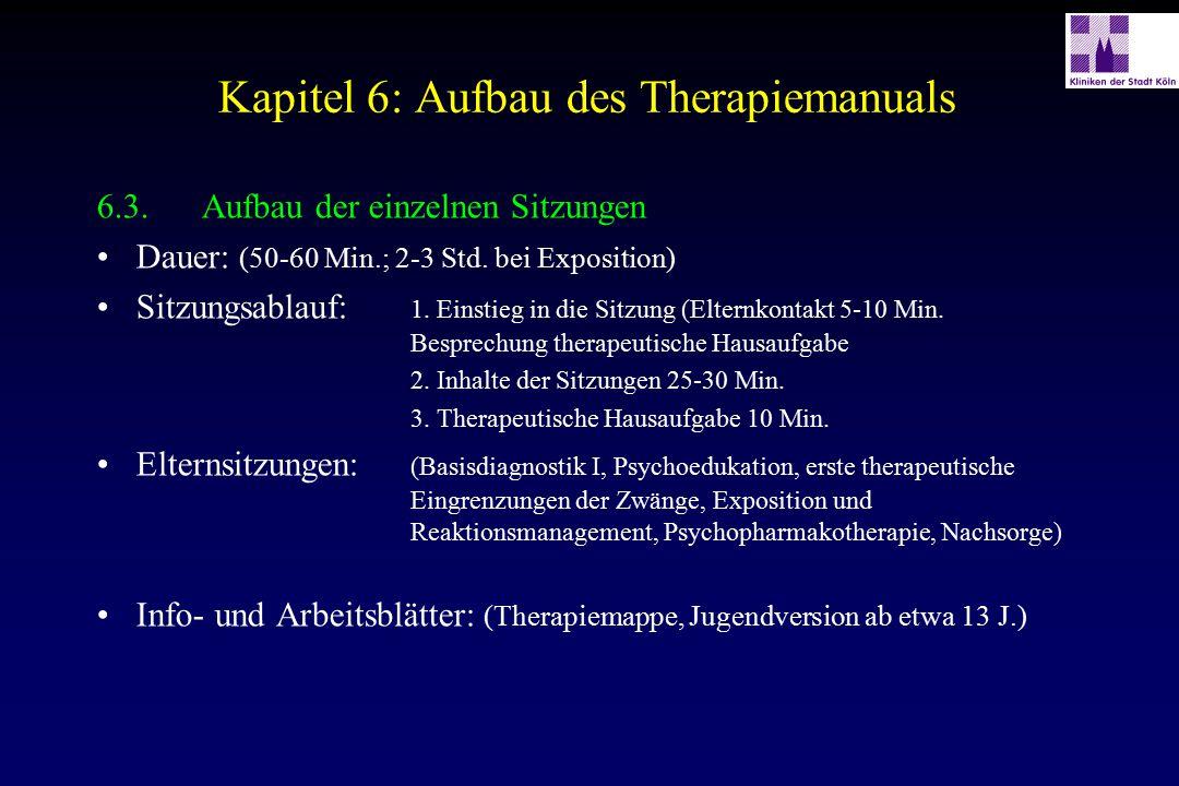 Kapitel 6: Aufbau des Therapiemanuals 6.3.Aufbau der einzelnen Sitzungen Dauer: (50-60 Min.; 2-3 Std. bei Exposition) Sitzungsablauf: 1. Einstieg in d