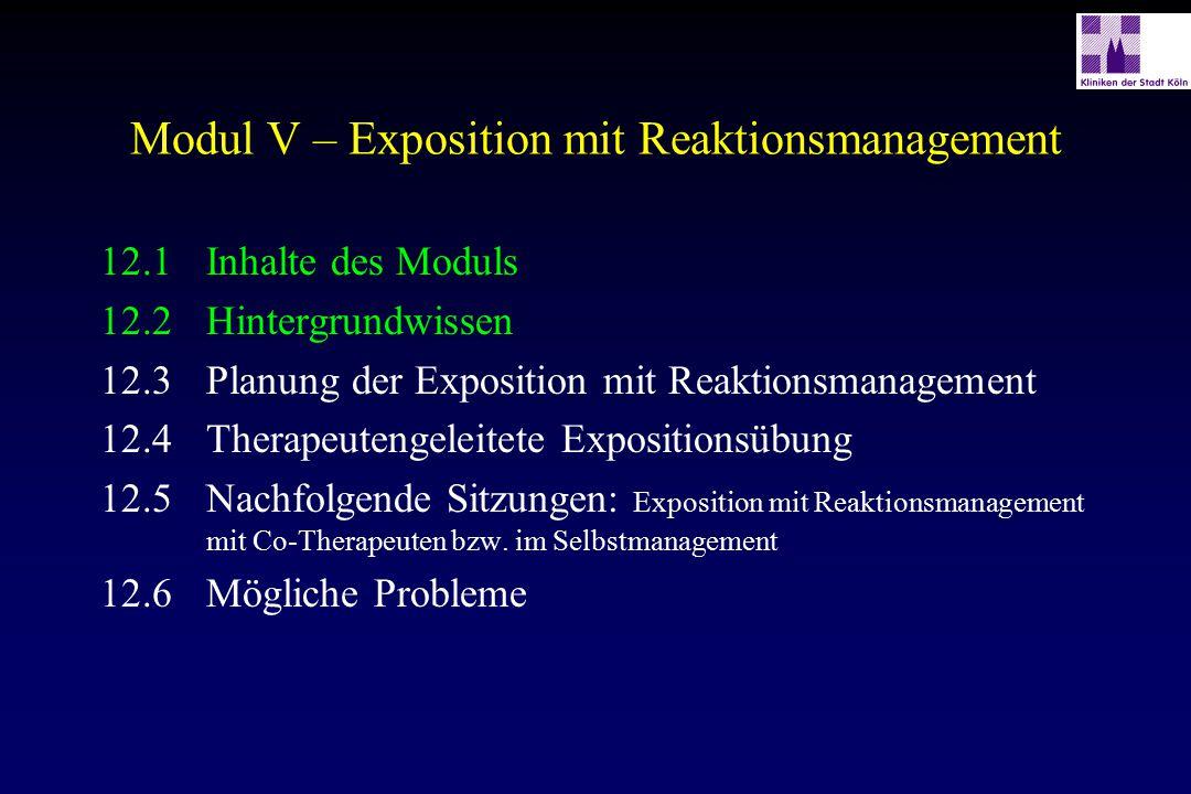 Modul V – Exposition mit Reaktionsmanagement 12.1Inhalte des Moduls 12.2Hintergrundwissen 12.3Planung der Exposition mit Reaktionsmanagement 12.4Thera
