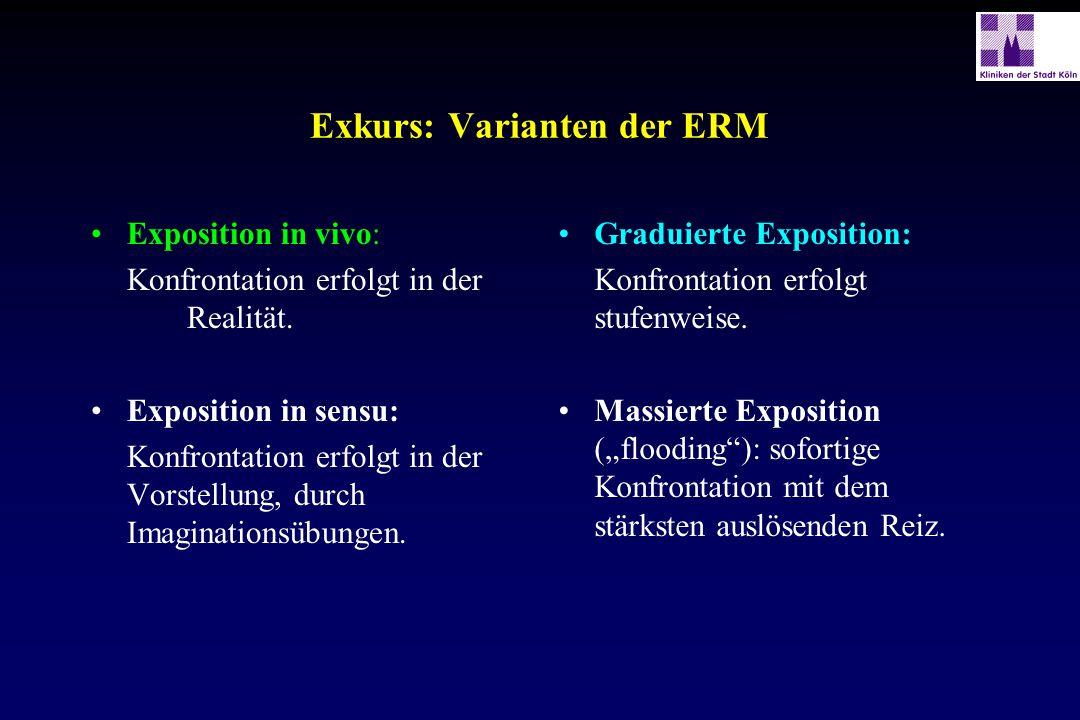 Exkurs: Varianten der ERM Exposition in vivo: Konfrontation erfolgt in der Realität. Exposition in sensu: Konfrontation erfolgt in der Vorstellung, du
