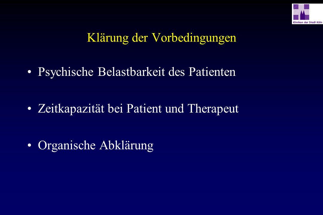 Klärung der Vorbedingungen Psychische Belastbarkeit des Patienten Zeitkapazität bei Patient und Therapeut Organische Abklärung
