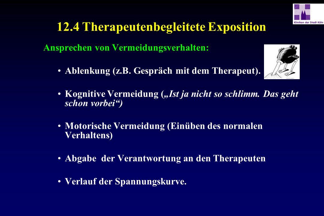 """12.4 Therapeutenbegleitete Exposition Ansprechen von Vermeidungsverhalten: Ablenkung (z.B. Gespräch mit dem Therapeut). Kognitive Vermeidung (""""Ist ja"""