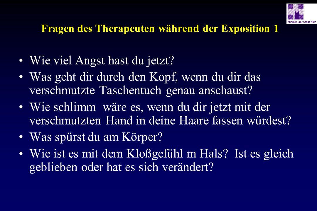 Fragen des Therapeuten während der Exposition 1 Wie viel Angst hast du jetzt? Was geht dir durch den Kopf, wenn du dir das verschmutzte Taschentuch ge