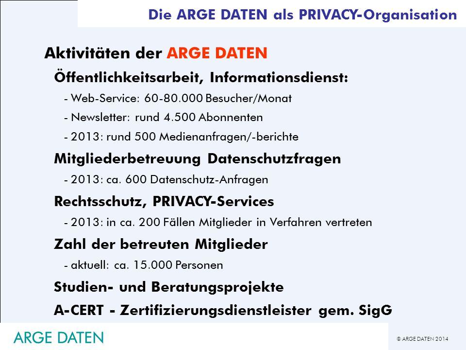 © ARGE DATEN 2014 Die ARGE DATEN als PRIVACY-Organisation Aktivitäten der ARGE DATEN Öffentlichkeitsarbeit, Informationsdienst: -Web-Service: 60-80.00